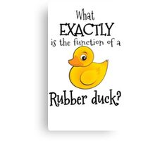 """What exactly is the function of a rubber duck?"" Canvas Print"