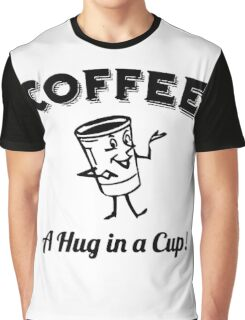 "Funny Quote ""Caffeinate A Hug in a Cup Cute"" Graphic T-Shirt"