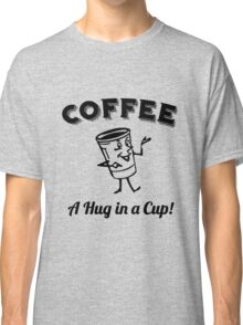 """Funny Quote """"Caffeinate A Hug in a Cup Cute"""" Classic T-Shirt"""
