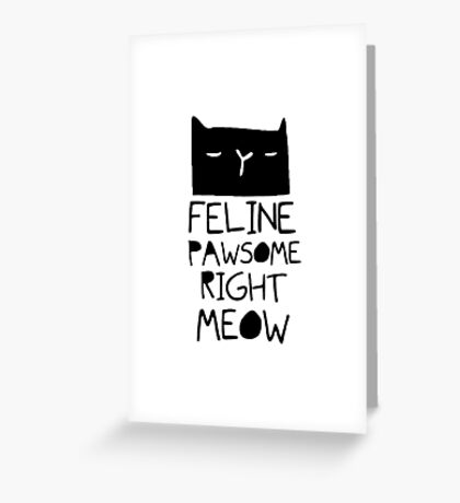 """Funny Quote """"Cat Hair Feline Pawsome"""" Greeting Card"""