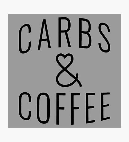 "Funny Quote ""Carbs & Coffee"" Photographic Print"