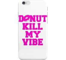 "Funny Quote ""Donut Kill My Vibe"" iPhone Case/Skin"