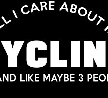 ALL I CARE ABOUT IS CYCLING ..AND LIKE MAYBE 3 PEOPLE   02 by teesshoppy