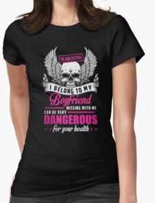 Warning I belong to my boyfriend missing with me can be very dangerous for your health - T-shirts & Hoodies T-Shirt