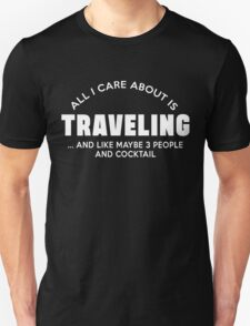 All I care about is traveling ... and like maybe 3 people T-Shirt