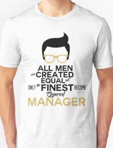 ALL MEN ARE CREATED EQUAL BUT ONLY THE FINEST BECOME GENERAL MANAGER T-Shirt