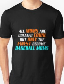 All mom are created equal but only the finest become baseball mom T-Shirt