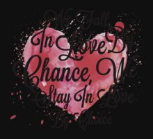 We Fall In Love By Chance, We Stay In Love By Choice - Valentines Day Special Quotes Kids Tee