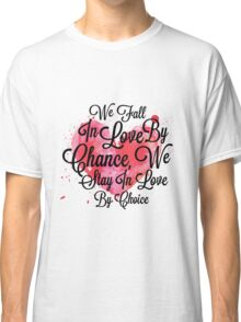 We Fall In Love By Chance, We Stay In Love By Choice - Valentines Day Special Quotes Classic T-Shirt
