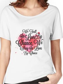 We Fall In Love By Chance, We Stay In Love By Choice Valentines Day Special Quotes Women's Relaxed Fit T-Shirt