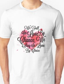 We Fall In Love By Chance, We Stay In Love By Choice Valentines Day Special Quotes Unisex T-Shirt