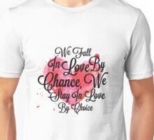 We Fall In Love By Chance, We Stay In Love By Choice - Valentines Day Special Quotes Unisex T-Shirt