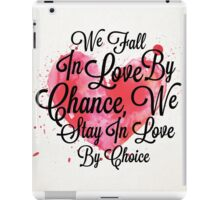 We Fall In Love By Chance, We Stay In Love By Choice - Valentines Day Special Quotes iPad Case/Skin