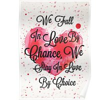 We Fall In Love By Chance, We Stay In Love By Choice - Valentines Day Special Quotes Poster