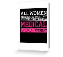 all women are created equal but only the finest become a medical assistant_2 Greeting Card