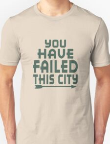 Arrow You Have Failed This City funny nerd geek geeky T-Shirt