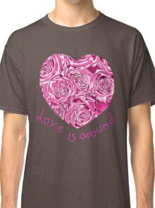 LOVE IS AROUND  Classic T-Shirt