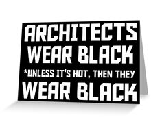 ARCHITECTS WEAR BLACK UNLESS IT'S HOT THEN THEY WEAR BLACK Greeting Card
