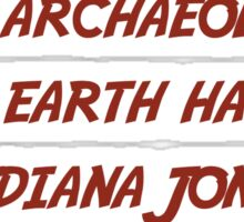 Every archaeologist on earth hates Indiana Jones Sticker