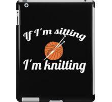 If I'm sitting I'm knitting iPad Case/Skin
