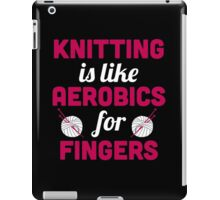 Knitting is like aerobics for fingers iPad Case/Skin