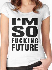 I'M SO FUCKING FUTURE Women's Fitted Scoop T-Shirt