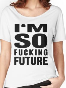 I'M SO FUCKING FUTURE Women's Relaxed Fit T-Shirt