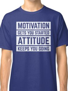 Motivation Gets You Started Gym Quote Classic T-Shirt