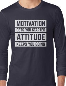 Motivation Gets You Started Gym Quote Long Sleeve T-Shirt