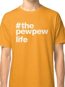 The Pew Pew Life T-shirt Classic T-Shirt