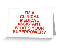 I'M A CLINICAL MEDICAL ASSISTANT WHAT'S YOUR SUPERPOWER Greeting Card