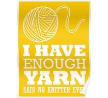 I have enough yarn said no kitter ever Poster