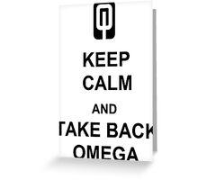 Keep calm and take back omega Greeting Card