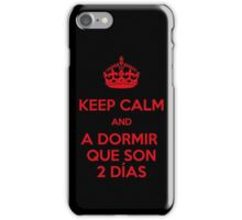 Keep Calm and A Dormir que son dos días iPhone Case/Skin