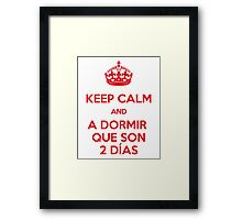 Keep Calm and A Dormir que son dos días Framed Print