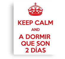 Keep Calm and A Dormir que son dos días Canvas Print