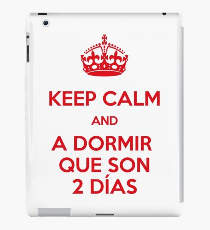 Keep Calm and A Dormir que son dos días iPad Case/Skin