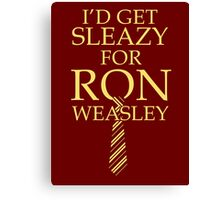 I'd Get Sleazy for Ron Weasly Canvas Print