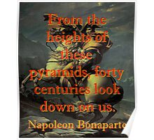 From The Heights Of These Pyramids - Napoleon Poster