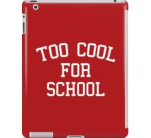 Too Cool For School Funny Quote iPad Case/Skin