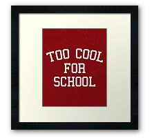 Too Cool For School Funny Quote Framed Print