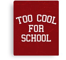 Too Cool For School Funny Quote Canvas Print