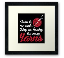 There is no such thing as having too many yarns Framed Print