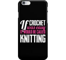 If crochet was easy it would be called knitting iPhone Case/Skin
