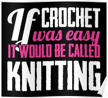 If crochet was easy it would be called knitting Poster