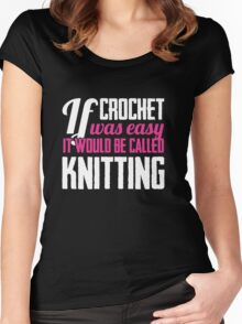 If crochet was easy it would be called knitting Women's Fitted Scoop T-Shirt