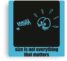 Size is not everything that matters Canvas Print