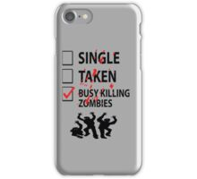Too busy killing zombies iPhone Case/Skin