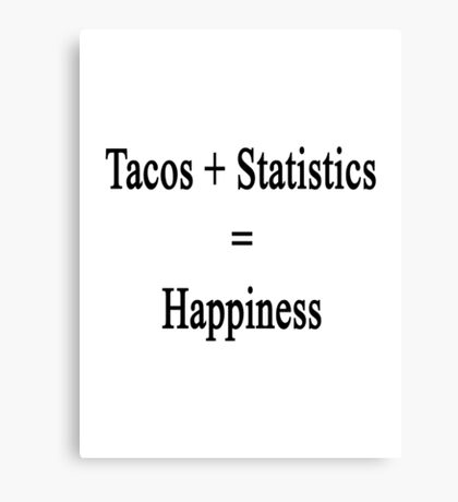 Tacos + Statistics = Happiness  Canvas Print