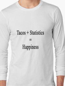 Tacos + Statistics = Happiness  Long Sleeve T-Shirt